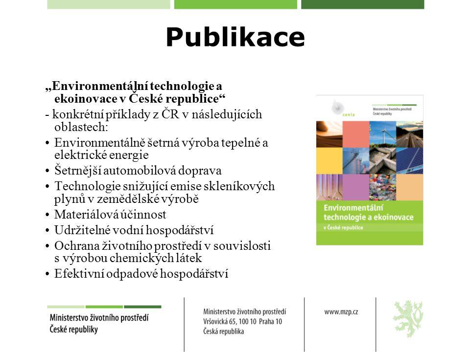 """Publikace """"Environmentální technologie a ekoinovace v České republice - konkrétní příklady z ČR v následujících oblastech: Environmentálně šetrná výroba tepelné a elektrické energie Šetrnější automobilová doprava Technologie snižující emise skleníkových plynů v zemědělské výrobě Materiálová účinnost Udržitelné vodní hospodářství Ochrana životního prostředí v souvislosti s výrobou chemických látek Efektivní odpadové hospodářství"""
