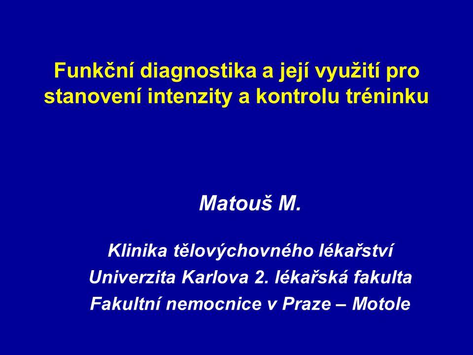Funkční diagnostika a její využití pro stanovení intenzity a kontrolu tréninku Matouš M. Klinika tělovýchovného lékařství Univerzita Karlova 2. lékařs