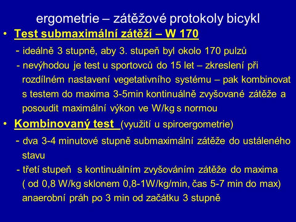 ergometrie – zátěžové protokoly bicykl Test submaximální zátěží – W 170 - ideálně 3 stupně, aby 3. stupeň byl okolo 170 pulzů - nevýhodou je test u sp