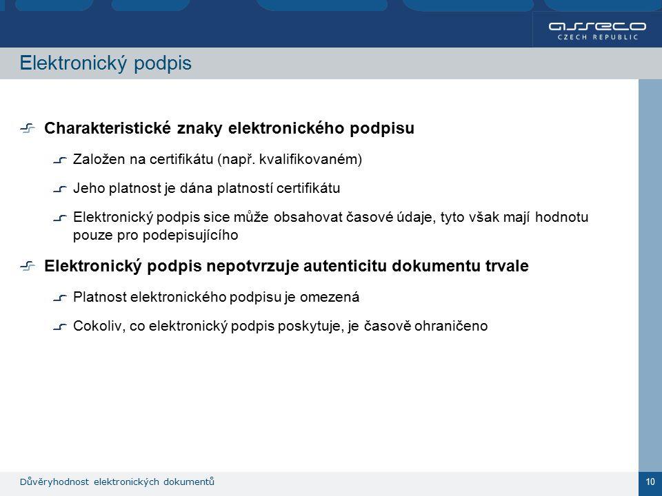 Důvěryhodnost elektronických dokumentů 10 Elektronický podpis Charakteristické znaky elektronického podpisu Založen na certifikátu (např.