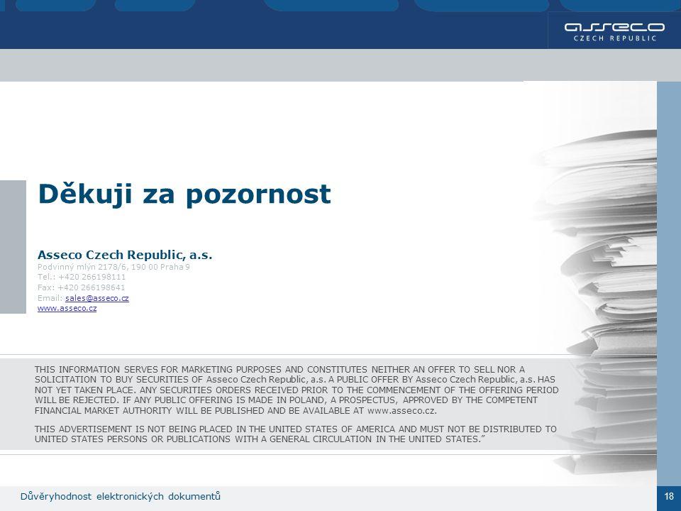 Důvěryhodnost elektronických dokumentů 18 Děkuji za pozornost Asseco Czech Republic, a.s.