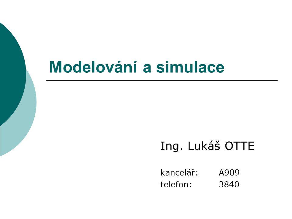 Modelování a simulace Ing. Lukáš OTTE kancelář: A909 telefon:3840