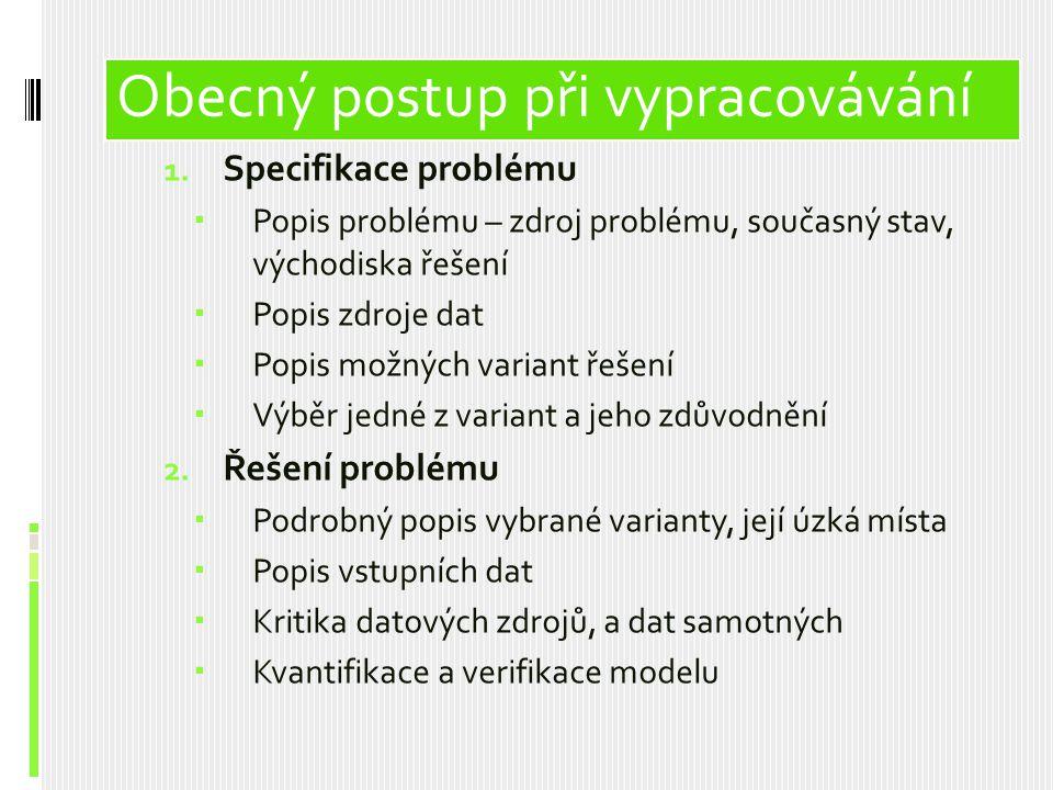 Obsah prezentace 1. Specifikace problému  Popis problému – zdroj problému, současný stav, východiska řešení  Popis zdroje dat  Popis možných varian