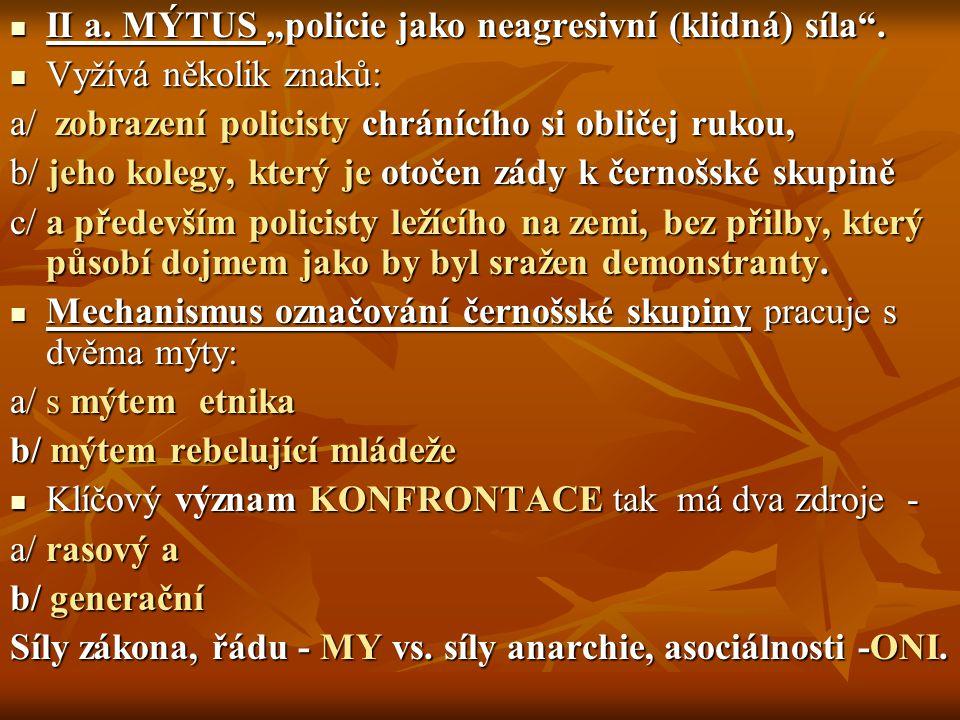 """II a. MÝTUS """"policie jako neagresivní (klidná) síla"""". II a. MÝTUS """"policie jako neagresivní (klidná) síla"""". Vyžívá několik znaků: Vyžívá několik znaků"""