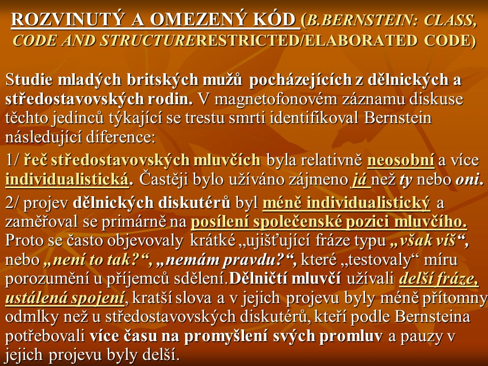 ROZVINUTÝ A OMEZENÝ KÓD ( B.BERNSTEIN: CLASS, CODE AND STRUCTURERESTRICTED/ELABORATED CODE) Studie mladých britských mužů pocházejících z dělnických a středostavovských rodin.