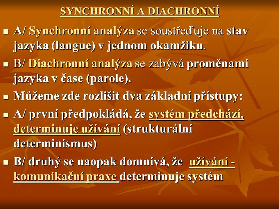 SYNCHRONNÍ A DIACHRONNÍ A/ Synchronní analýza se soustřeďuje na stav jazyka (langue) v jednom okamžiku. A/ Synchronní analýza se soustřeďuje na stav j