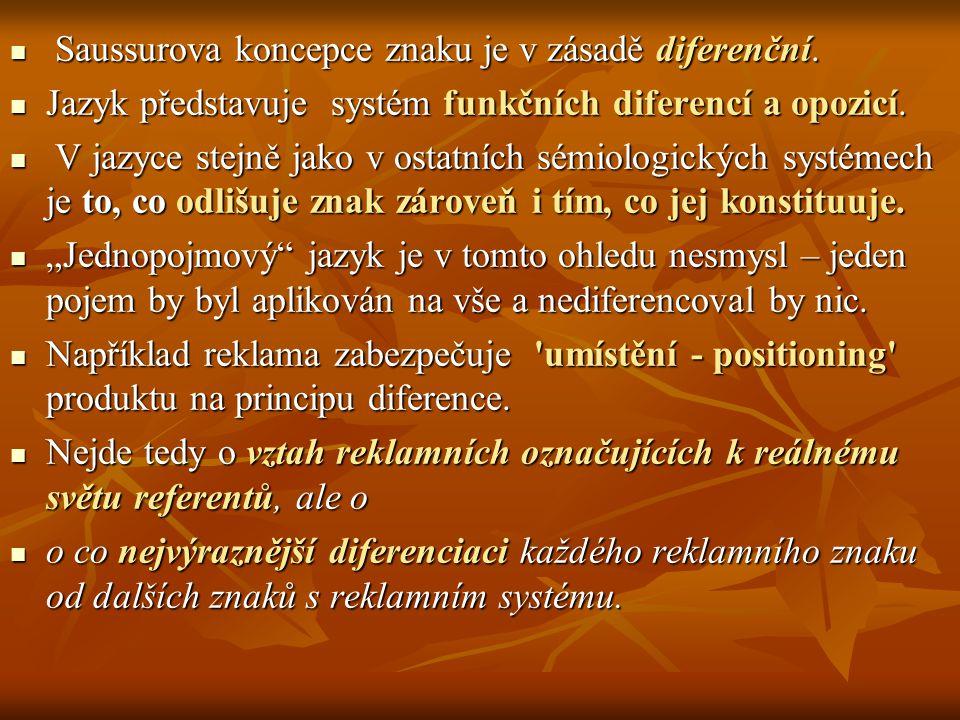 Saussurova koncepce znaku je v zásadě diferenční. Saussurova koncepce znaku je v zásadě diferenční. Jazyk představuje systém funkčních diferencí a opo