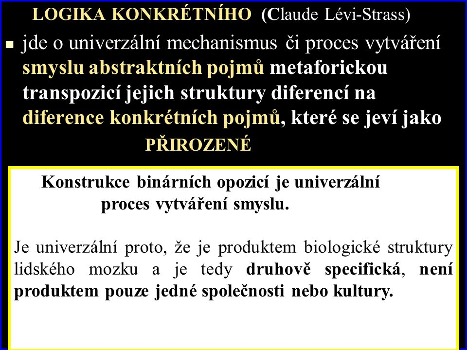 LOGIKA KONKRÉTNÍHO (Claude Lévi-Strass) jde o univerzální mechanismus či proces vytváření smyslu abstraktních pojmů metaforickou transpozicí jejich st