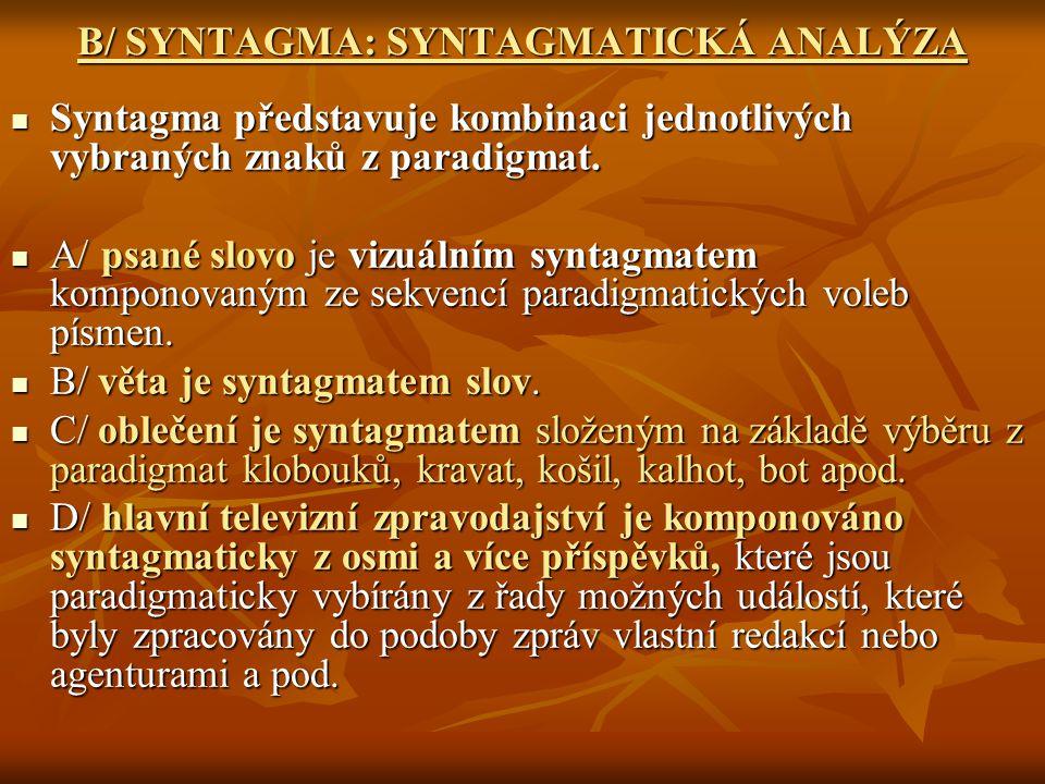 B/ SYNTAGMA: SYNTAGMATICKÁ ANALÝZA Syntagma představuje kombinaci jednotlivých vybraných znaků z paradigmat. Syntagma představuje kombinaci jednotlivý