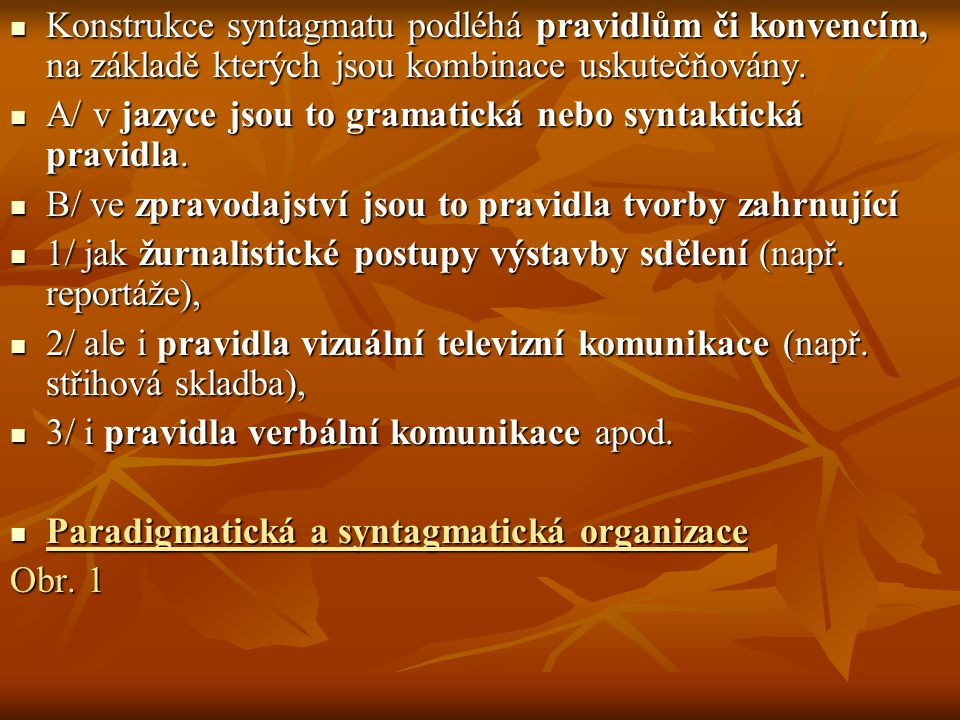 Konstrukce syntagmatu podléhá pravidlům či konvencím, na základě kterých jsou kombinace uskutečňovány. Konstrukce syntagmatu podléhá pravidlům či konv