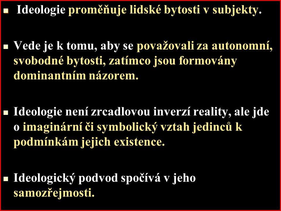 Ideologie proměňuje lidské bytosti v subjekty. Vede je k tomu, aby se považovali za autonomní, svobodné bytosti, zatímco jsou formovány dominantním ná