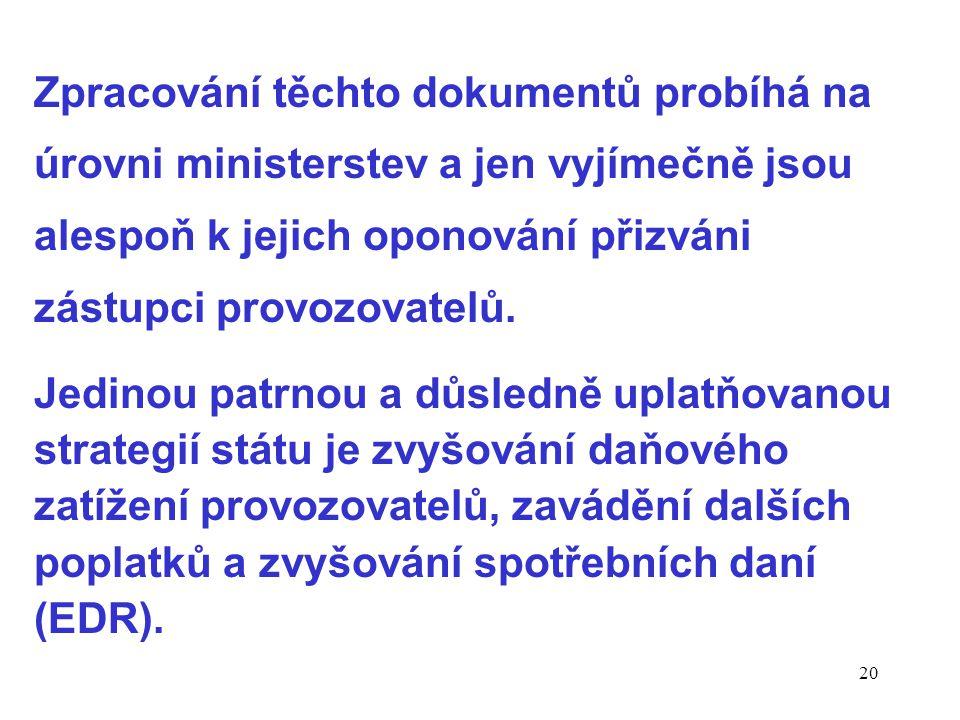 20 Zpracování těchto dokumentů probíhá na úrovni ministerstev a jen vyjímečně jsou alespoň k jejich oponování přizváni zástupci provozovatelů.