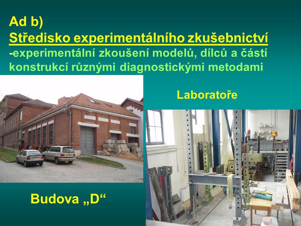 """Ad b) Středisko experimentálního zkušebnictví -experimentální zkoušení modelů, dílců a částí konstrukcí různými diagnostickými metodami Budova """"D"""" Lab"""