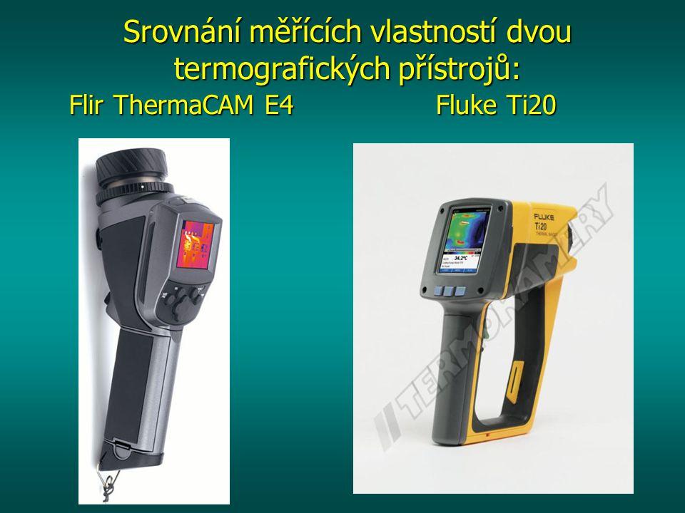 Flir ThermaCAM E4 Fluke Ti20 Srovnání měřících vlastností dvou termografických přístrojů: