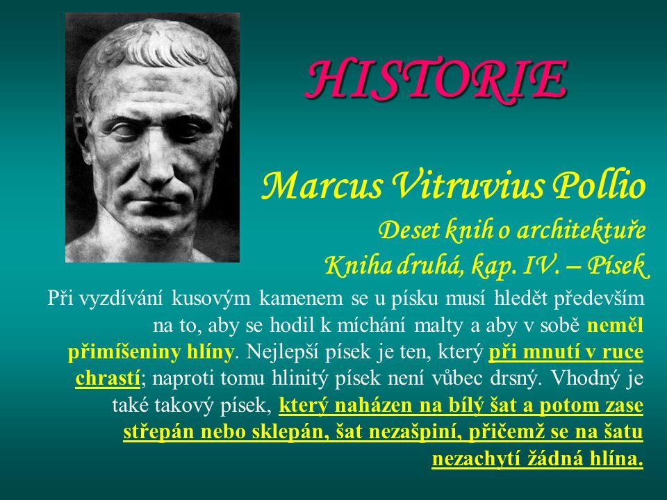 Marcus Vitruvius Pollio Deset knih o architektuře Kniha druhá, kap. IV. – Písek Při vyzdívání kusovým kamenem se u písku musí hledět především na to,