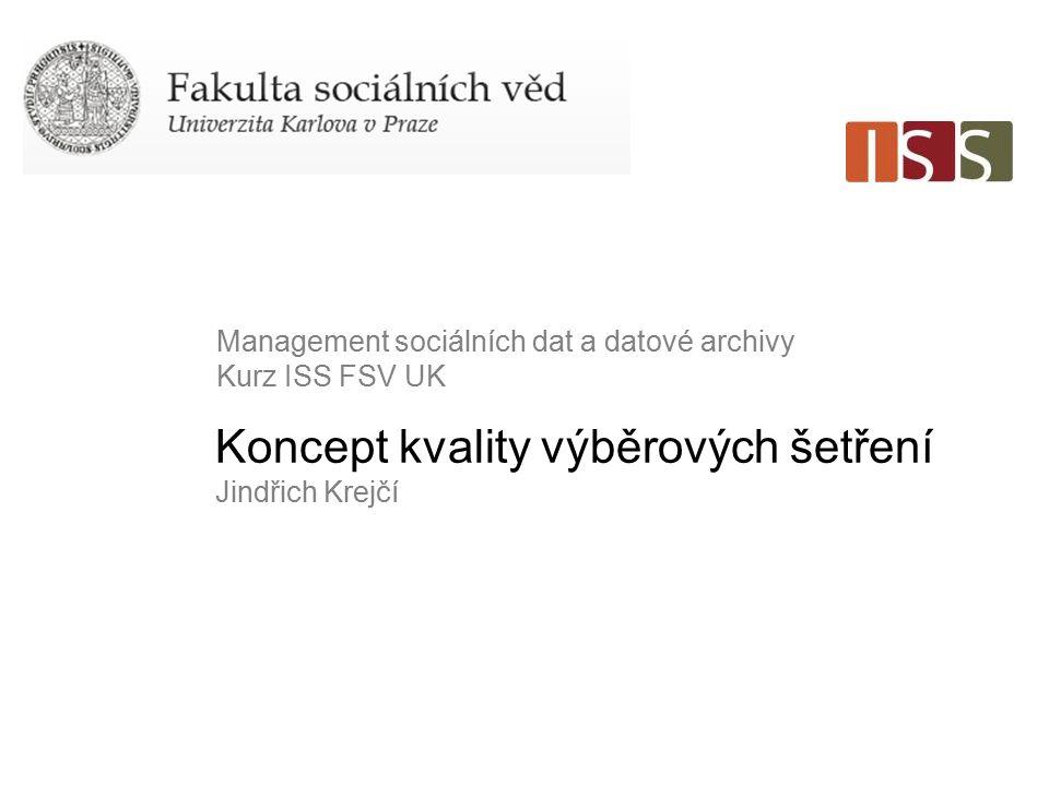Koncept kvality výběrových šetření Jindřich Krejčí Management sociálních dat a datové archivy Kurz ISS FSV UK