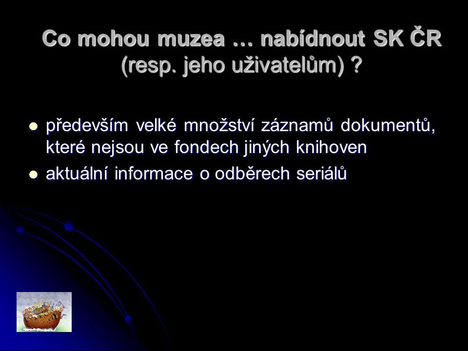 Co mohou muzea … nabídnout SK ČR (resp. jeho uživatelům) .