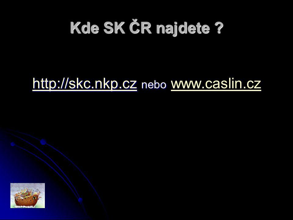 Kde SK ČR najdete ? http://skc.nkp.czhttp://skc.nkp.cz nebo http://skc.nkp.cz nebo www.caslin.cz http://skc.nkp.czwww.caslin.cz