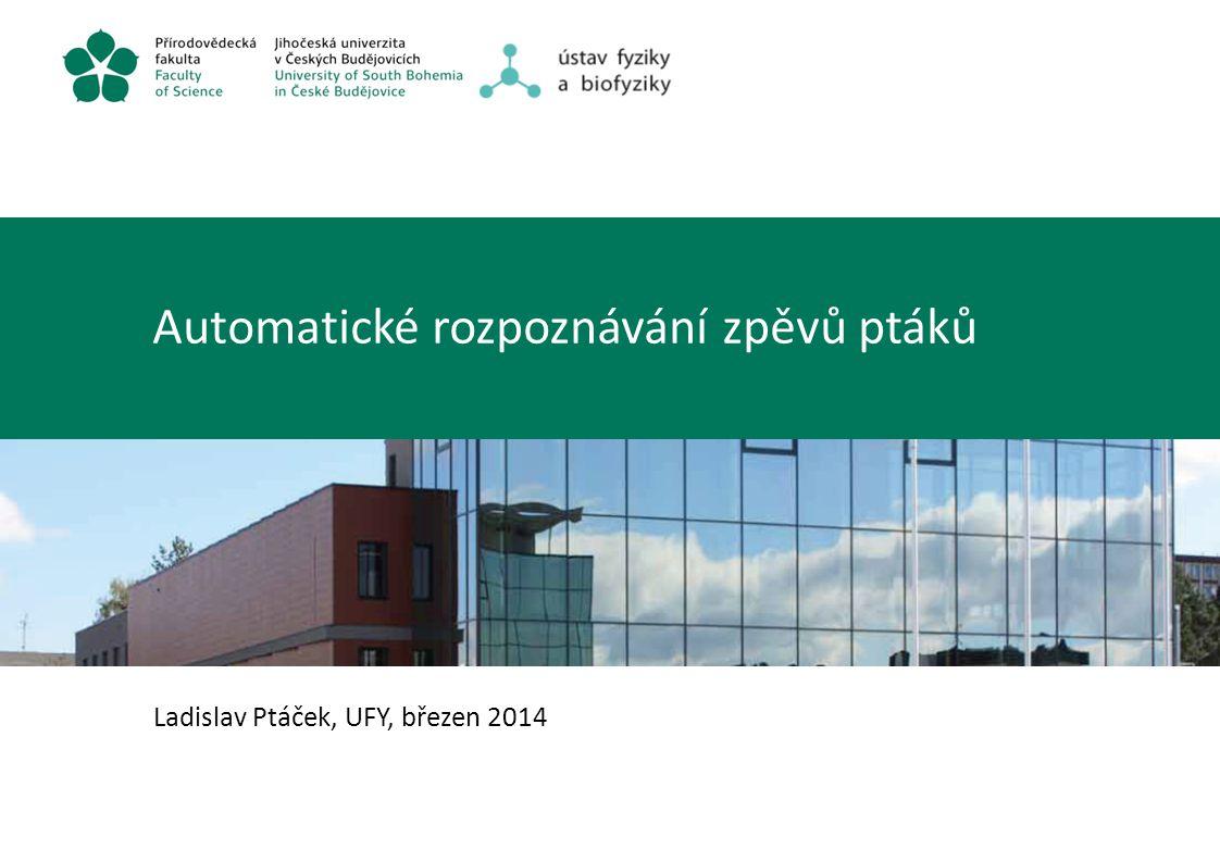 Automatické rozpoznávání zpěvů ptáků Ladislav Ptáček, UFY, březen 2014
