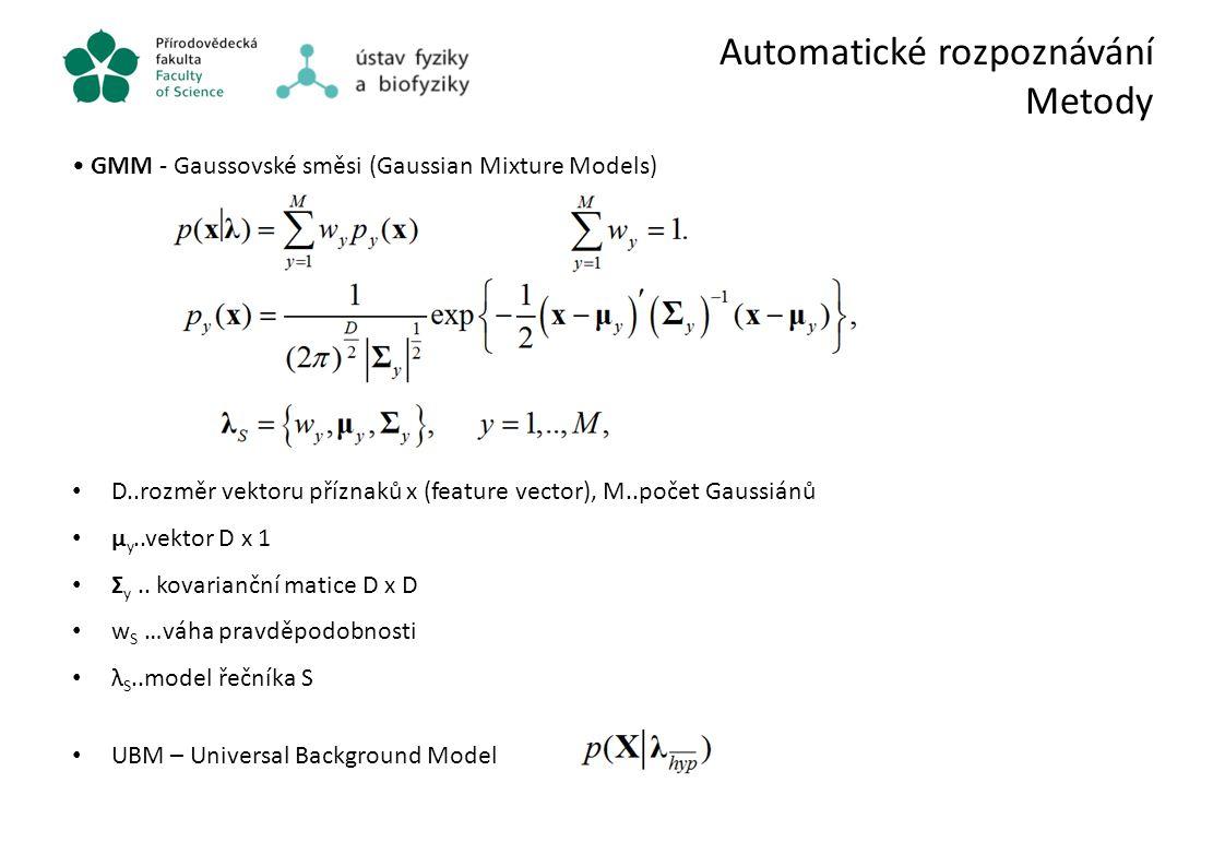 Automatické rozpoznávání Metody GMM - Gaussovské směsi (Gaussian Mixture Models) D..rozměr vektoru příznaků x (feature vector), M..počet Gaussiánů μ y