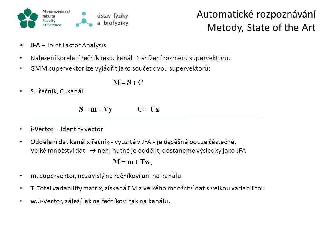 Automatické rozpoznávání Metody, State of the Art JFA – Joint Factor Analysis Nalezení korelací řečník resp. kanál → snížení rozměru supervektoru. GMM