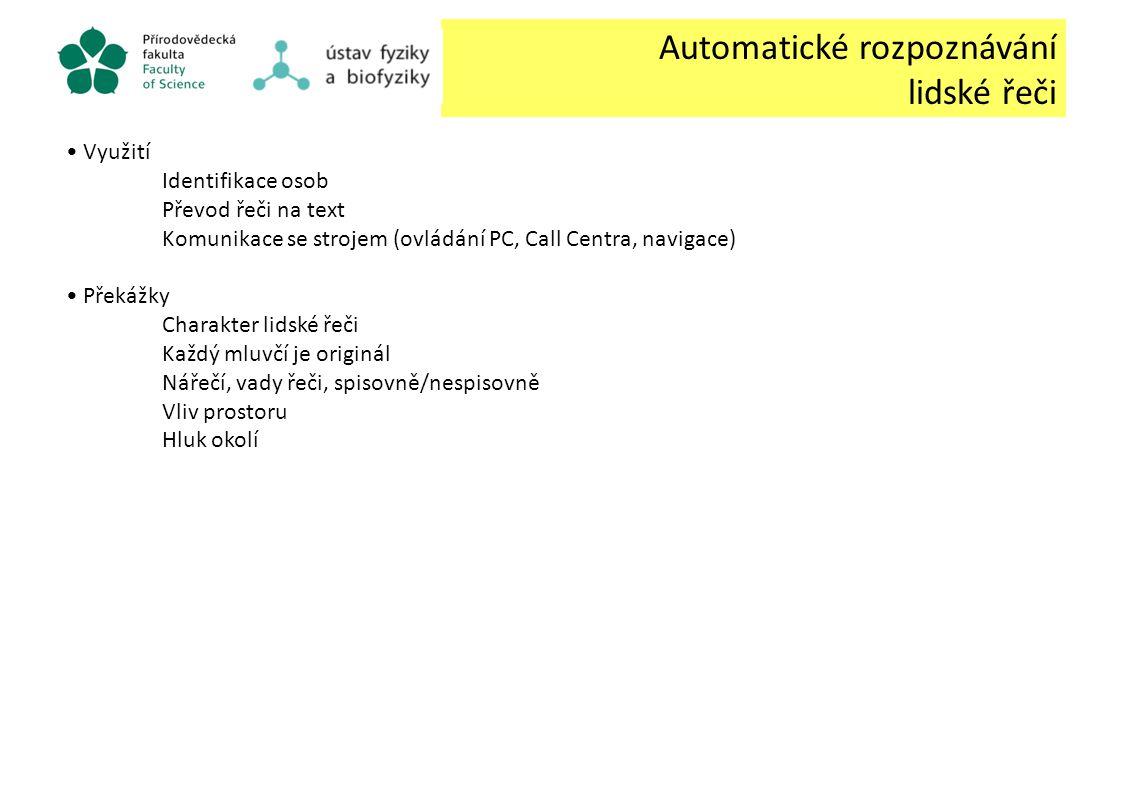 Automatické rozpoznávání lidské řeči Využití Identifikace osob Převod řeči na text Komunikace se strojem (ovládání PC, Call Centra, navigace) Překážky