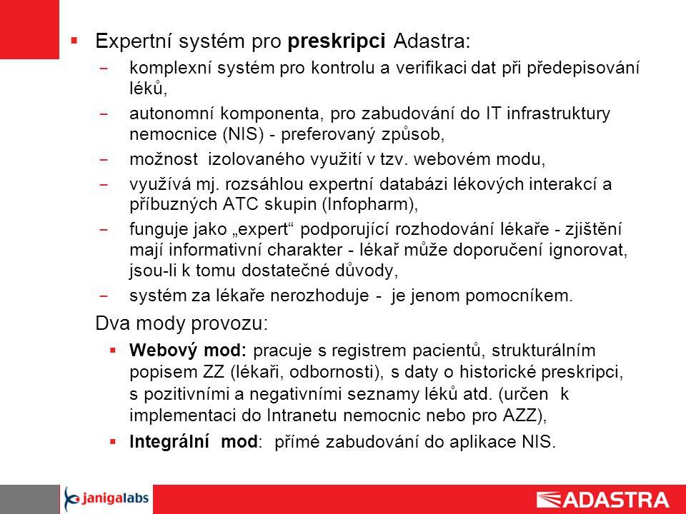  Expertní systém pro preskripci Adastra: ̶ komplexní systém pro kontrolu a verifikaci dat při předepisování léků, ̶ autonomní komponenta, pro zabudov