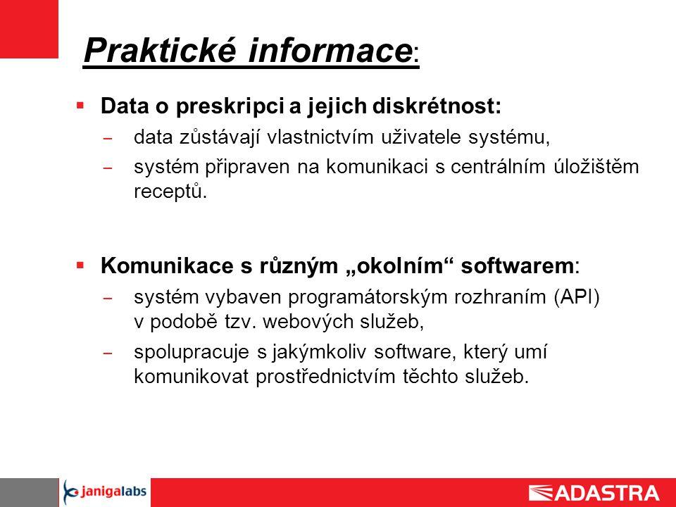 Praktické informace :  Data o preskripci a jejich diskrétnost: ̶ data zůstávají vlastnictvím uživatele systému, ̶ systém připraven na komunikaci s ce