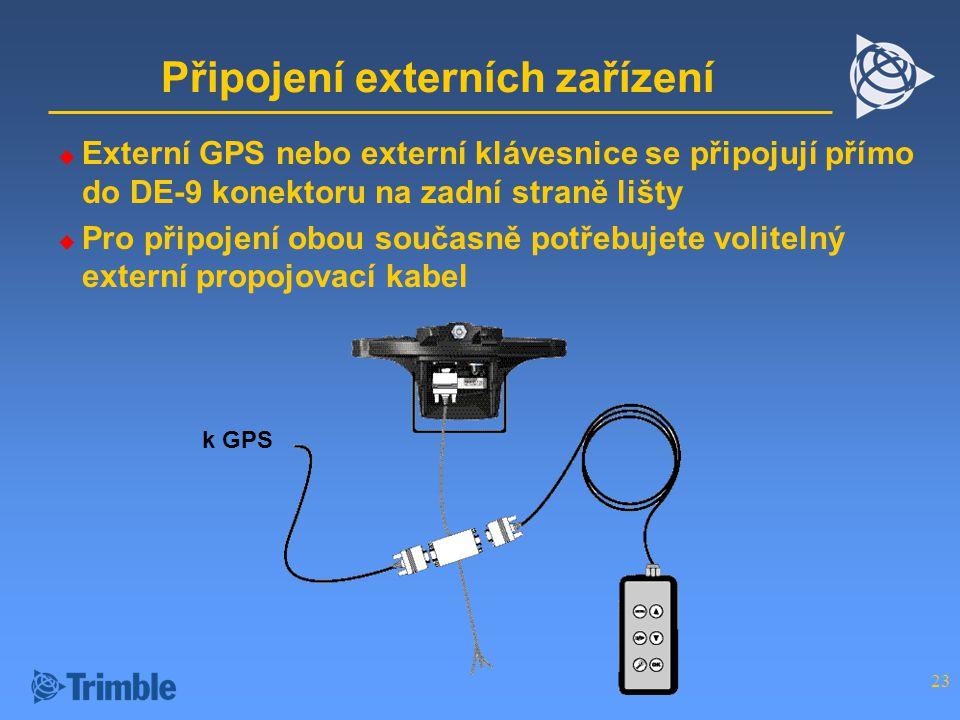 23 Připojení externích zařízení  Externí GPS nebo externí klávesnice se připojují přímo do DE-9 konektoru na zadní straně lišty  Pro připojení obou současně potřebujete volitelný externí propojovací kabel k GPS