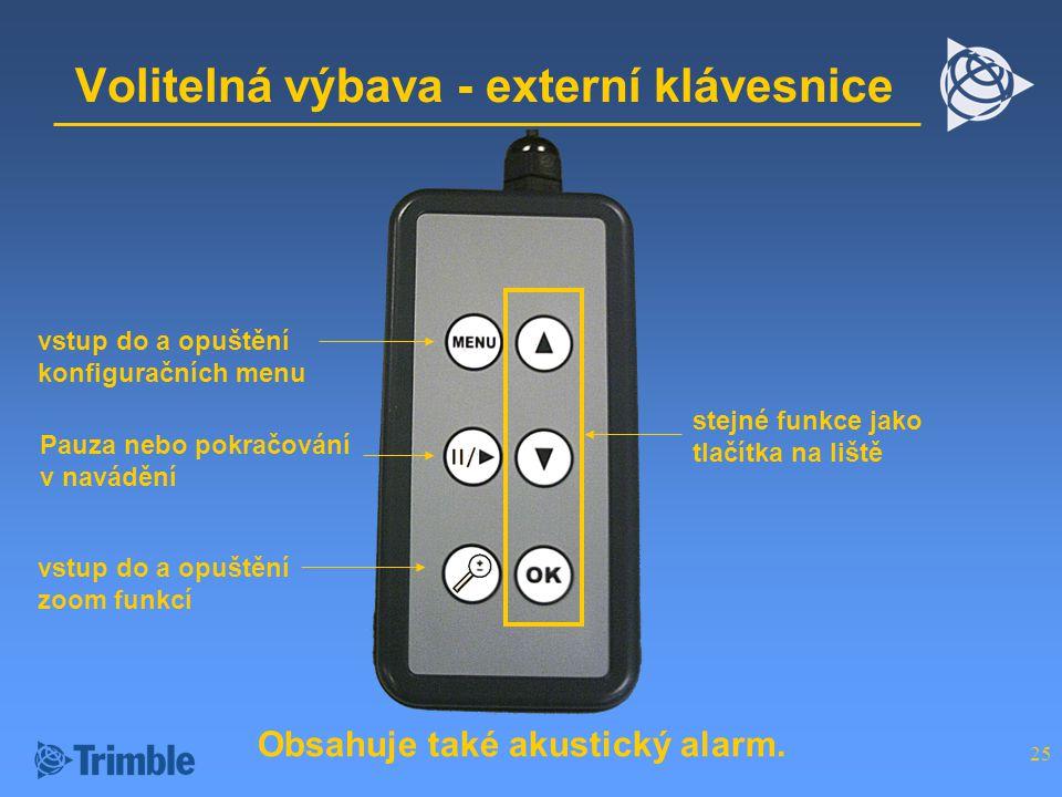 25 Volitelná výbava - externí klávesnice vstup do a opuštění zoom funkcí vstup do a opuštění konfiguračních menu Pauza nebo pokračování v navádění Obsahuje také akustický alarm.