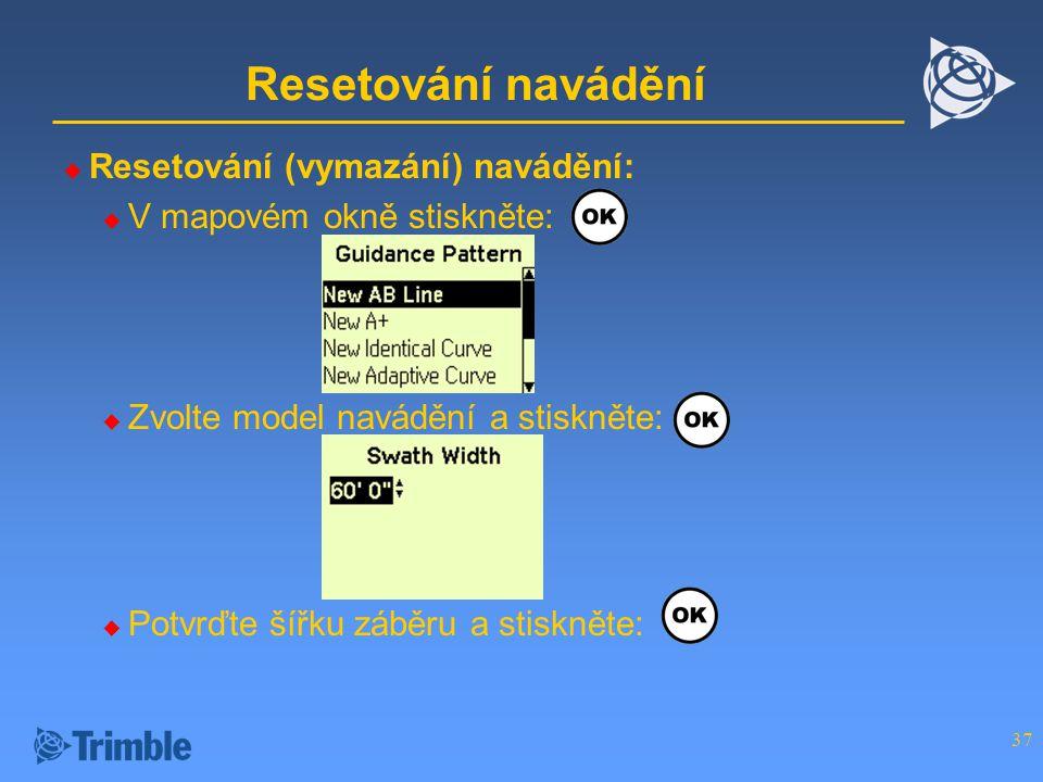 37 Resetování navádění  Resetování (vymazání) navádění:  V mapovém okně stiskněte:  Zvolte model navádění a stiskněte:  Potvrďte šířku záběru a stiskněte:
