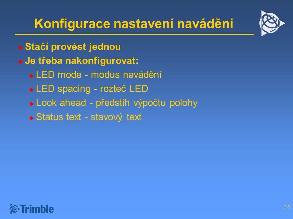 38 Konfigurace nastavení navádění  Stačí provést jednou  Je třeba nakonfigurovat:  LED mode - modus navádění  LED spacing - rozteč LED  Look ahead - předstih výpočtu polohy  Status text - stavový text