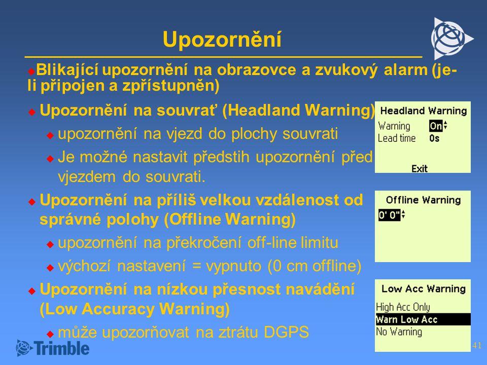 41 Upozornění  Upozornění na souvrať (Headland Warning)  upozornění na vjezd do plochy souvrati  Je možné nastavit předstih upozornění před vjezdem do souvrati.