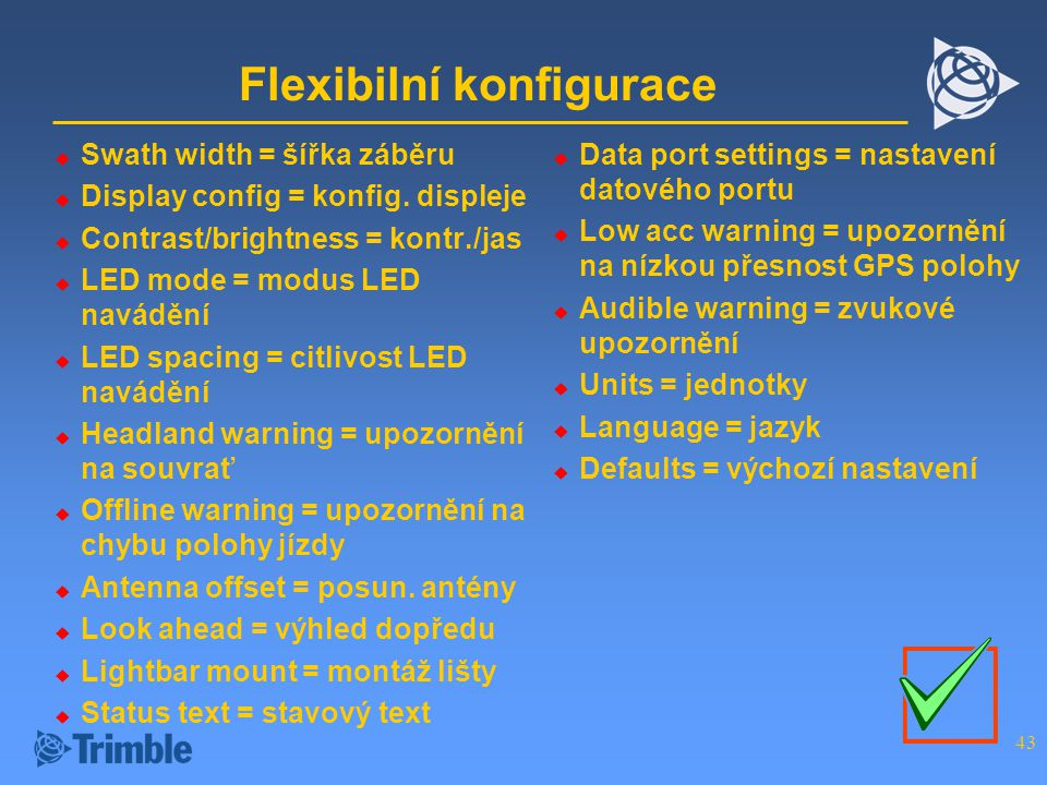 43 Flexibilní konfigurace  Swath width = šířka záběru  Display config = konfig.