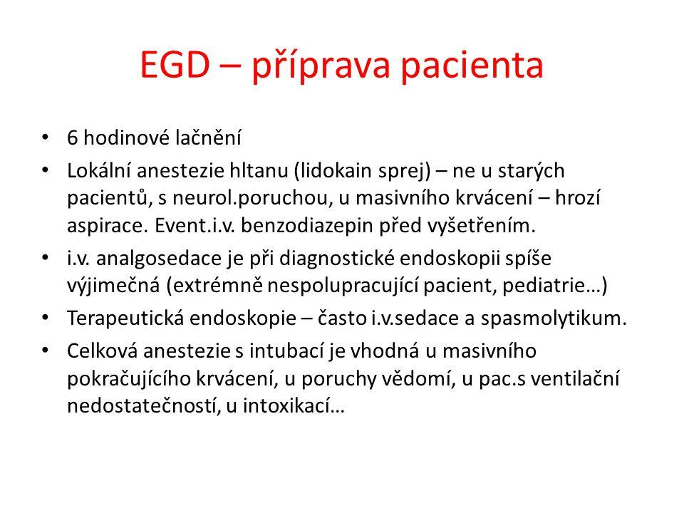 EGD – příprava pacienta 6 hodinové lačnění Lokální anestezie hltanu (lidokain sprej) – ne u starých pacientů, s neurol.poruchou, u masivního krvácení