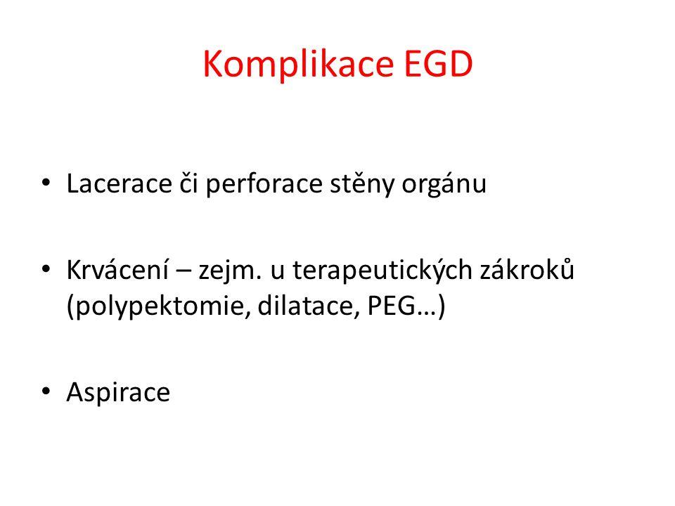 Komplikace EGD Lacerace či perforace stěny orgánu Krvácení – zejm. u terapeutických zákroků (polypektomie, dilatace, PEG…) Aspirace