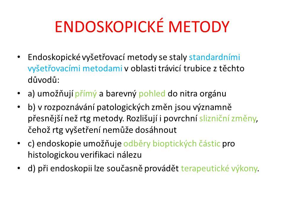 ENDOSKOPICKÉ METODY Endoskopické vyšetřovací metody se staly standardními vyšetřovacími metodami v oblasti trávicí trubice z těchto důvodů: a) umožňuj