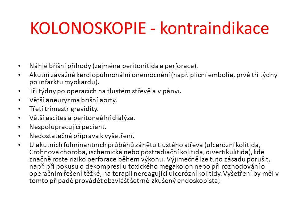 KOLONOSKOPIE - kontraindikace Náhlé břišní příhody (zejména peritonitida a perforace). Akutní závažná kardiopulmonální onemocnění (např. plicní emboli