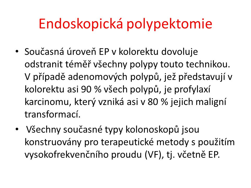 Endoskopická polypektomie Současná úroveň EP v kolorektu dovoluje odstranit téměř všechny polypy touto technikou. V případě adenomových polypů, jež př