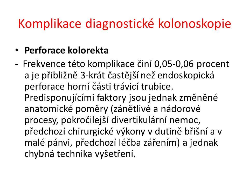 Komplikace diagnostické kolonoskopie Perforace kolorekta - Frekvence této komplikace činí 0,05-0,06 procent a je přibližně 3-krát častější než endosko