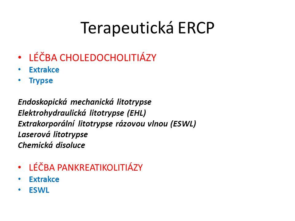 Terapeutická ERCP LÉČBA CHOLEDOCHOLITIÁZY Extrakce Trypse Endoskopická mechanická litotrypse Elektrohydraulická litotrypse (EHL) Extrakorporální litot