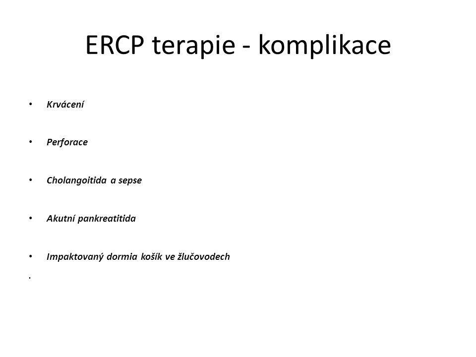 ERCP terapie - komplikace Krvácení Perforace Cholangoitida a sepse Akutní pankreatitida Impaktovaný dormia košík ve žlučovodech