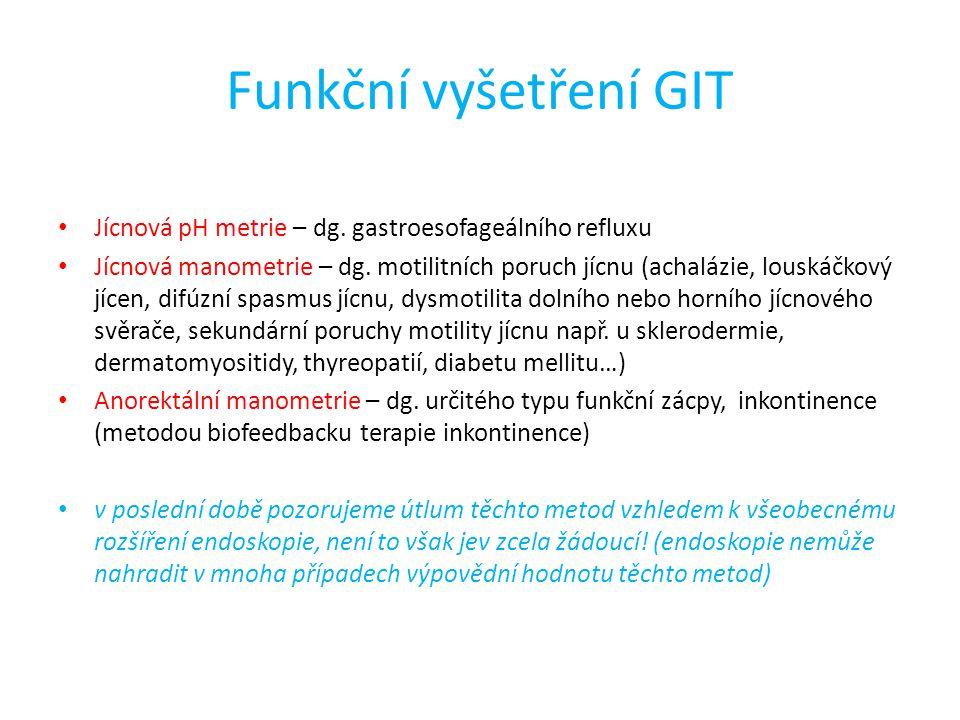 Funkční vyšetření GIT Jícnová pH metrie – dg. gastroesofageálního refluxu Jícnová manometrie – dg. motilitních poruch jícnu (achalázie, louskáčkový jí