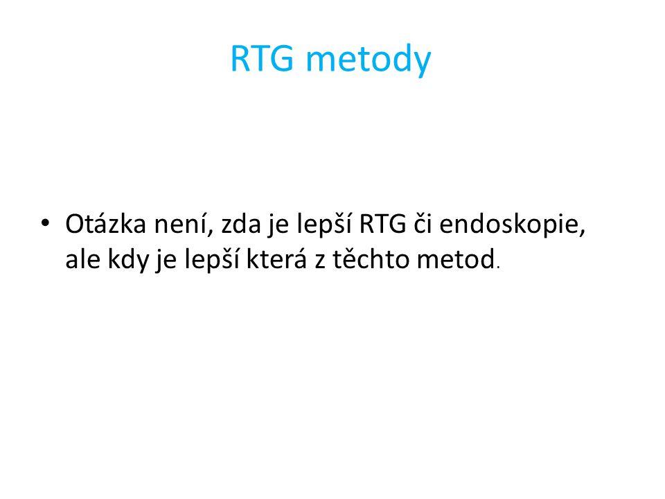 RTG metody Otázka není, zda je lepší RTG či endoskopie, ale kdy je lepší která z těchto metod.