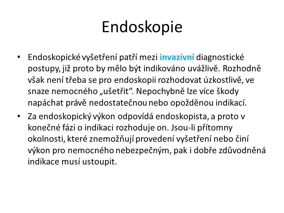 Endoskopie Endoskopické vyšetření patří mezi invazivní diagnostické postupy, již proto by mělo být indikováno uvážlivě. Rozhodně však není třeba se pr