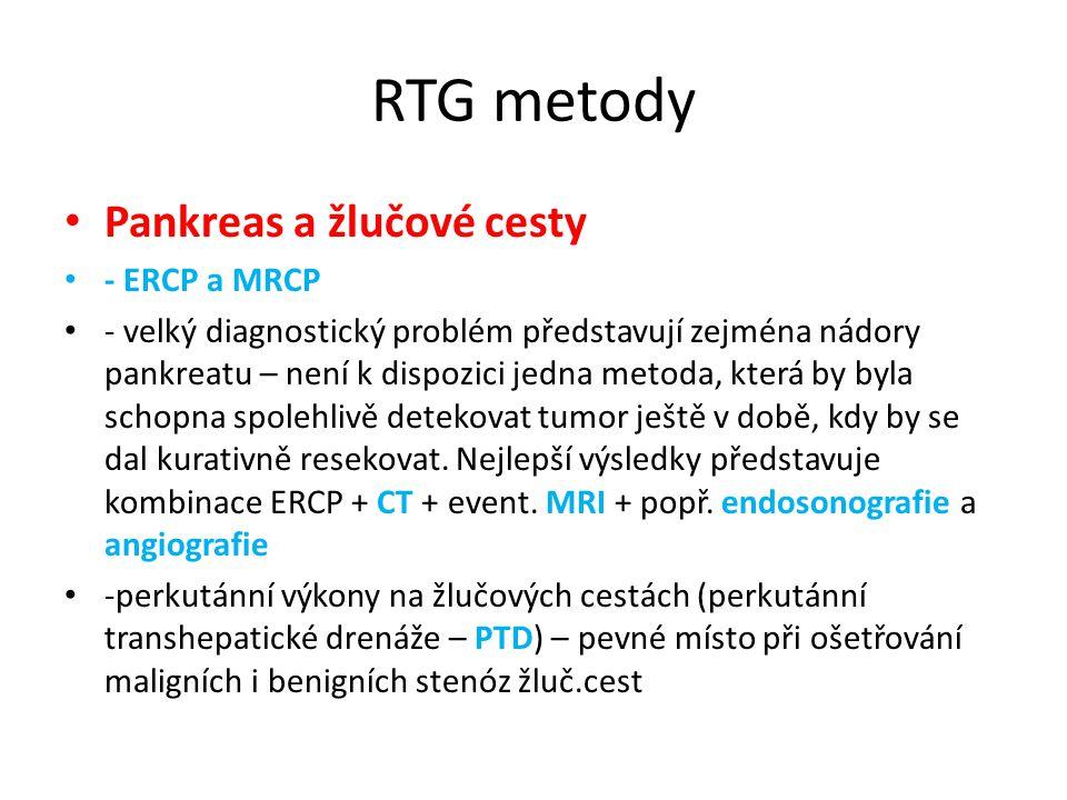 RTG metody Pankreas a žlučové cesty - ERCP a MRCP - velký diagnostický problém představují zejména nádory pankreatu – není k dispozici jedna metoda, k