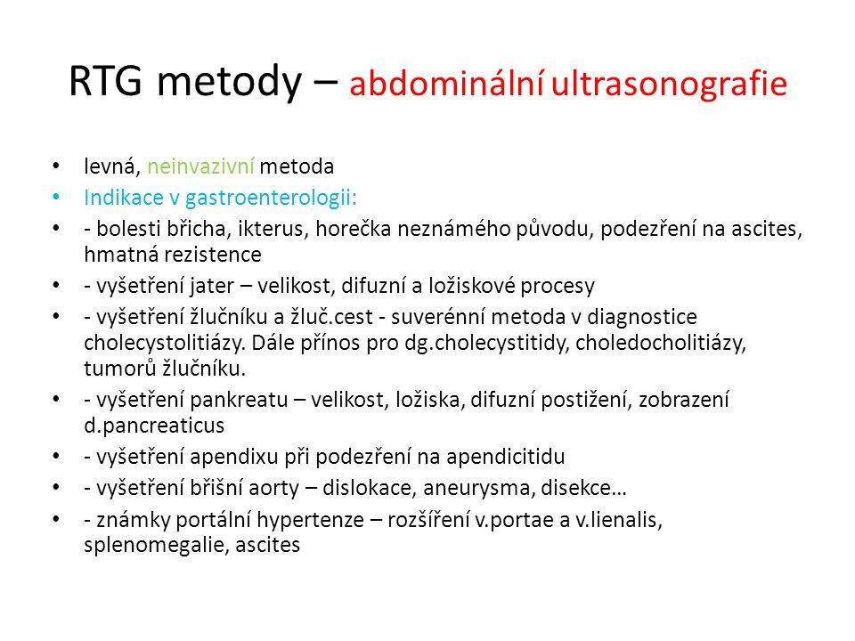 RTG metody – abdominální ultrasonografie levná, neinvazivní metoda Indikace v gastroenterologii: - bolesti břicha, ikterus, horečka neznámého původu,