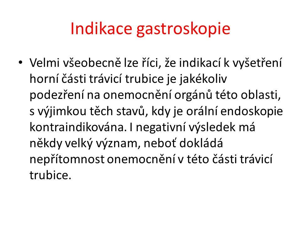Indikace gastroskopie Velmi všeobecně lze říci, že indikací k vyšetření horní části trávicí trubice je jakékoliv podezření na onemocnění orgánů této o
