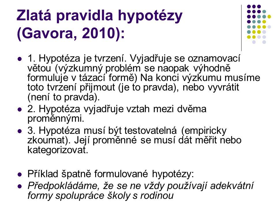 Zlatá pravidla hypotézy (Gavora, 2010): 1. Hypotéza je tvrzení. Vyjadřuje se oznamovací větou (výzkumný problém se naopak výhodně formuluje v tázací f