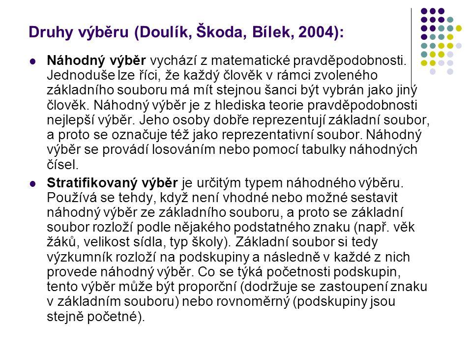 Druhy výběru (Doulík, Škoda, Bílek, 2004): Náhodný výběr vychází z matematické pravděpodobnosti. Jednoduše lze říci, že každý člověk v rámci zvoleného